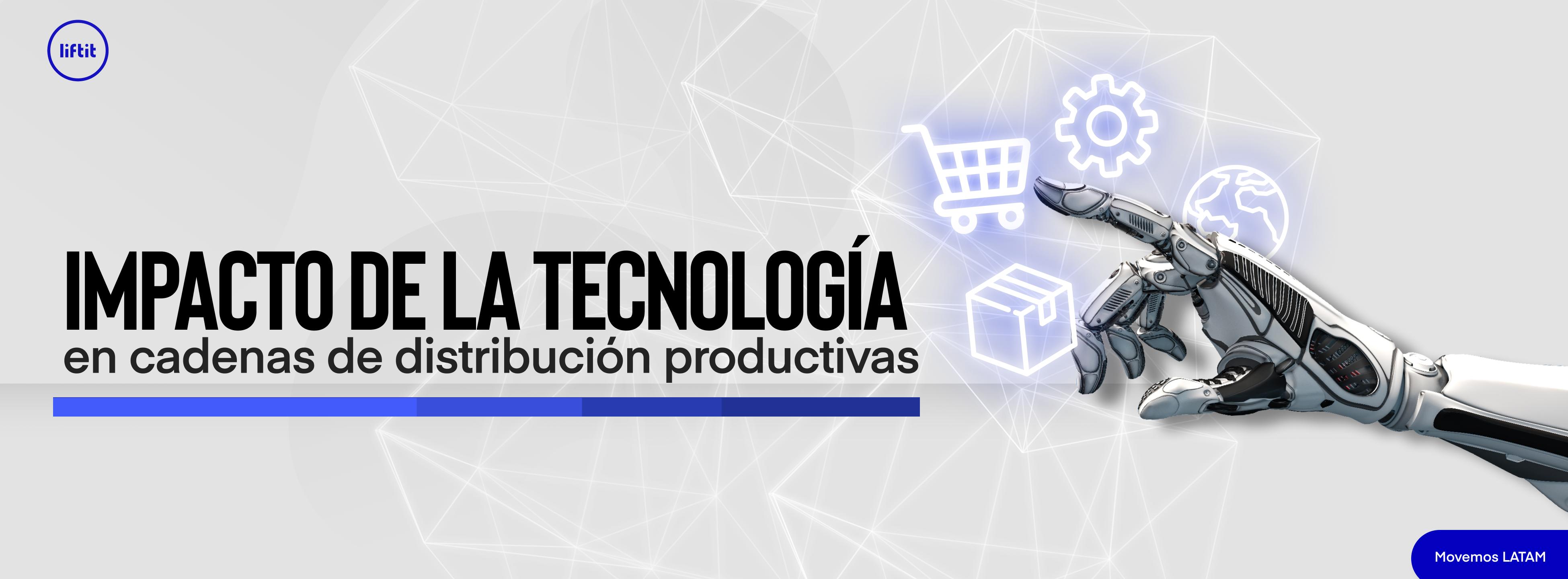 Impacto de la tecnología en cadenas de distribución productivas
