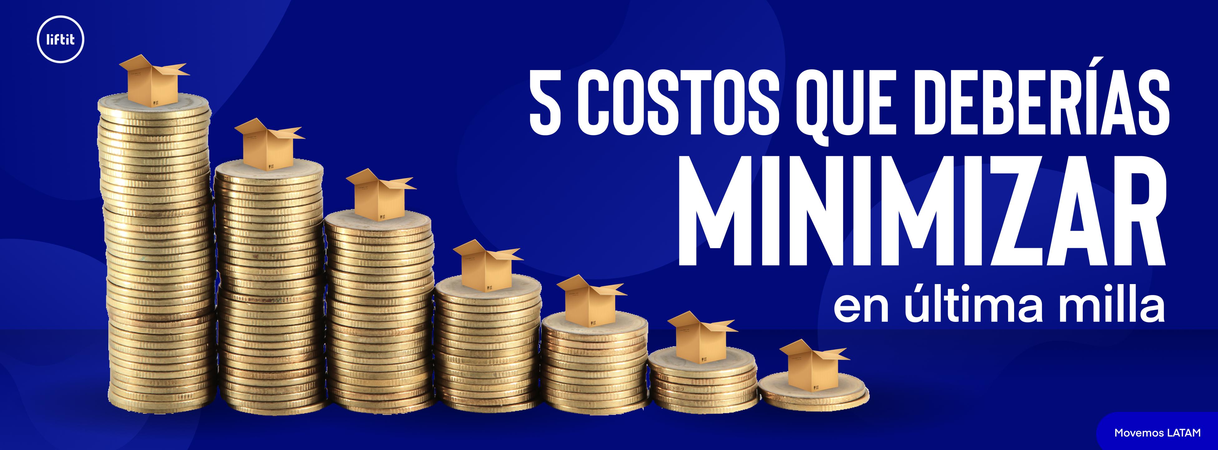 5 costos que deberías minimizar en última milla.